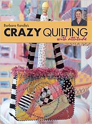 Crazy Quilting with Attitude by Barbara Randle
